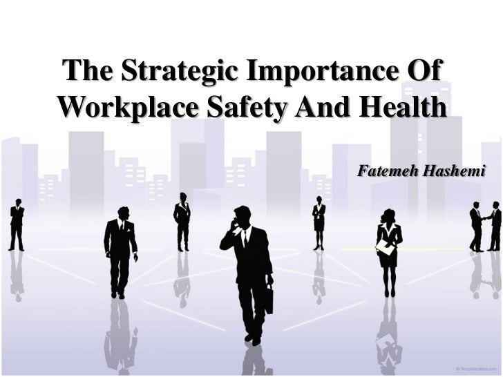 The Strategic Importance OfWorkplace Safety And Health                    Fatemeh Hashemi