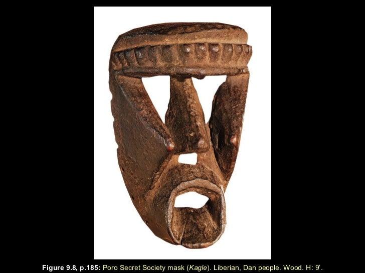 Figure 9.8, p.185 :  Poro Secret Society mask ( Kagle ). Liberian, Dan people. Wood. H: 9 ' .