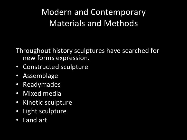 Modern and Contemporary Materials and Methods <ul><li>Throughout history sculptures have searched for new forms expression...