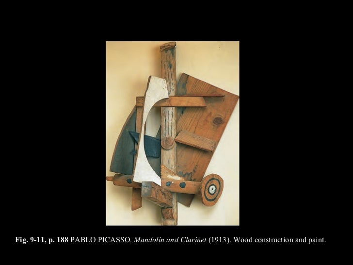 Constructed sculpture Fig. 9-11, p. 188  PABLO PICASSO.  Mandolin and Clarinet  (1913). Wood construction and paint.