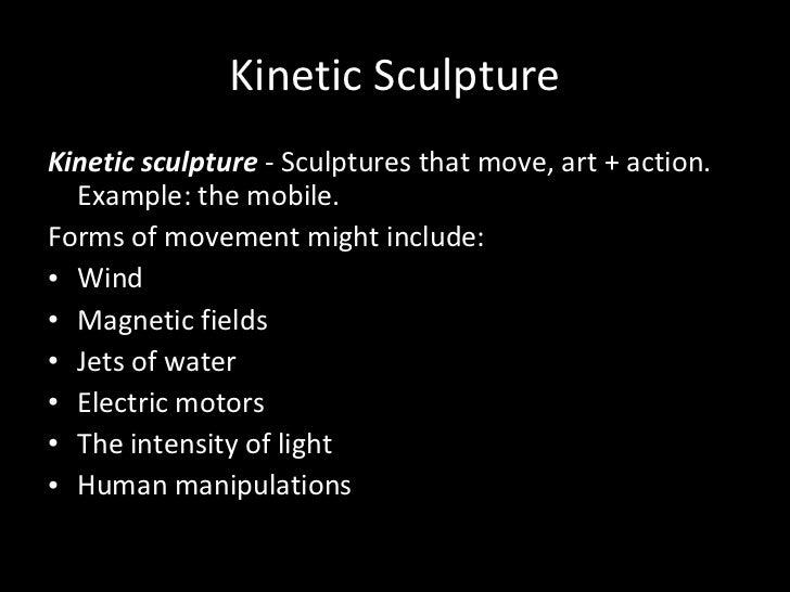 Kinetic Sculpture <ul><li>Kinetic sculpture  - Sculptures that move, art + action. Example: the mobile.  </li></ul><ul><li...