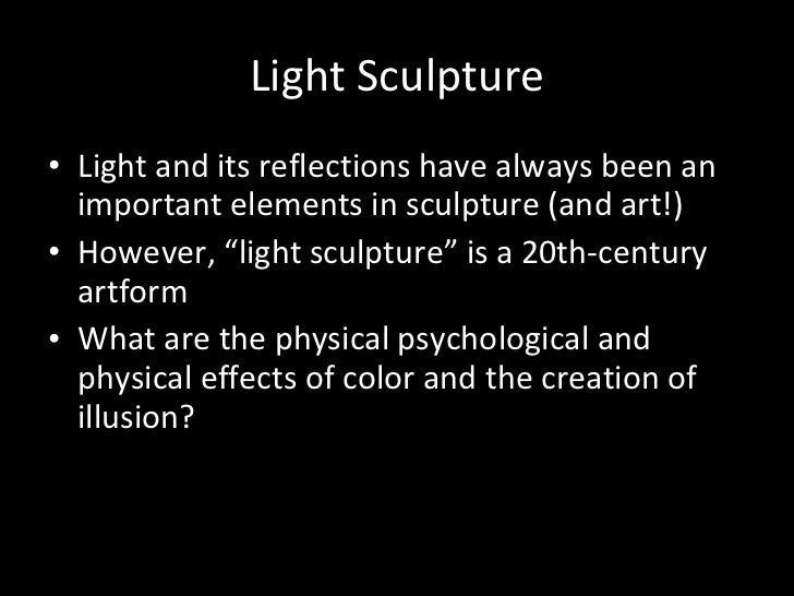 Light Sculpture <ul><li>Light and its reflections have always been an important elements in sculpture (and art!) </li></ul...