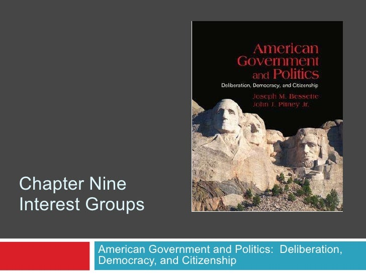 Chapter Nine Interest Groups American Government and Politics:  Deliberation, Democracy, and Citizenship