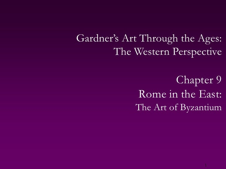 1<br />Gardner's Art Through the Ages:The Western Perspective<br />Chapter 9<br />Rome in the East:<br />The Art of Byzant...