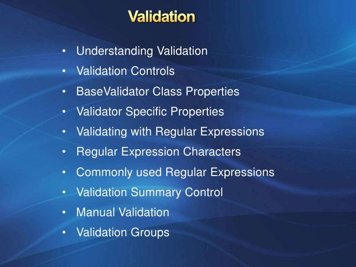 • Understanding Validation• Validation Controls• BaseValidator Class Properties• Validator Specific Properties• Validating...