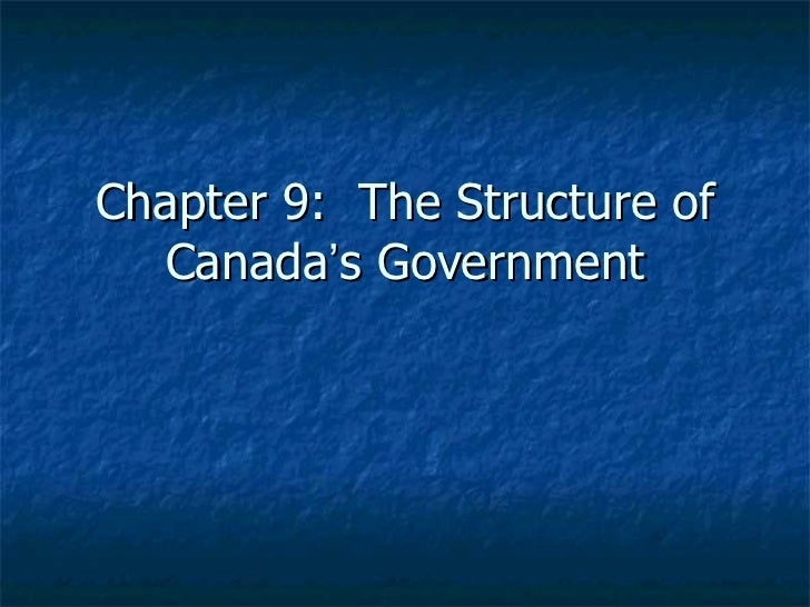 Chapter 9:  The Structure of Canada ' s Government