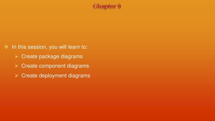  In this session, you will learn to:     Create package diagrams     Create component diagrams     Create deployment d...