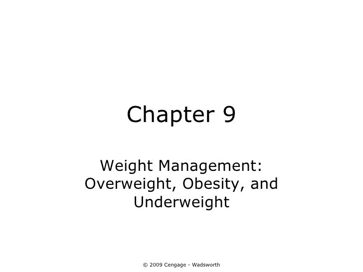 Chapter 9 Weight Management:Overweight, Obesity, and     Underweight       © 2009 Cengage - Wadsworth