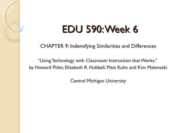 """EDU 590: Week 6     CHAPTER 9: Indentifying Similarities and Differences    """"Using Technology with Classroom Instruction t..."""