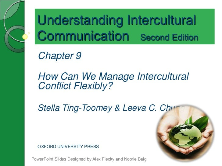 Understanding Intercultural  Communication Second Edition   Chapter 9   How Can We Manage Intercultural   Conflict Flexibl...