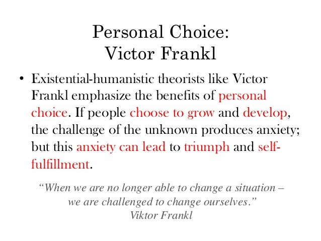 personality theory victor frankl vs carl Developed by viktor frankl, the theory is founded on the belief that human nature is motivated by the search for a life purpose logotherapy is the pursuit of that meaning for one's life frankl.