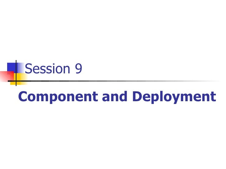 Session 9 Component and Deployment