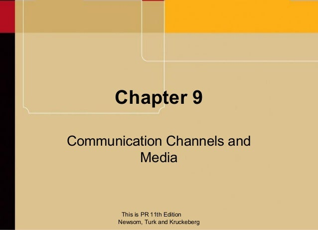 Chapter 9Communication Channels and         Media        This is PR 11th Edition       Newsom, Turk and Kruckeberg