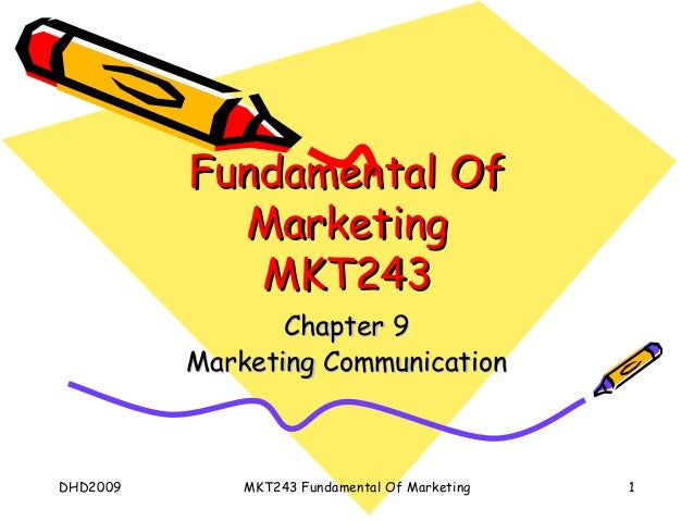 Fundamental Of            Marketing             MKT243                 Chapter 9          Marketing CommunicationDHD2009  ...