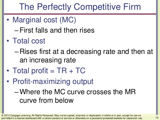 The Perfectly Competitive Firm • Marginal cost (MC) –First falls and then rises • Total cost –Rises first at a decreasing ...