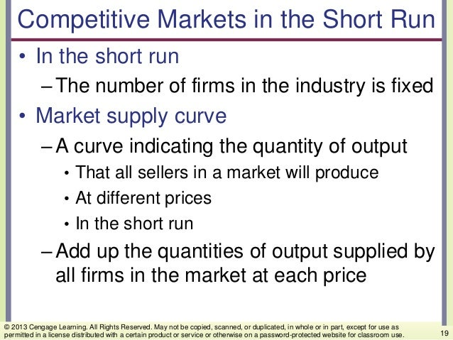 Competitive Markets in the Short Run • In the short run –The number of firms in the industry is fixed • Market supply curv...