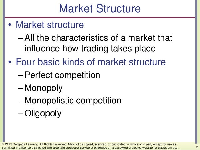 Market Structure • Market structure –All the characteristics of a market that influence how trading takes place • Four bas...