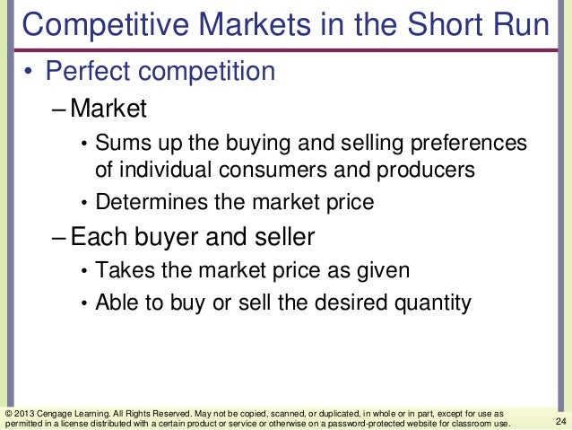 Competitive Markets in the Short Run • Perfect competition –Market • Sums up the buying and selling preferences of individ...