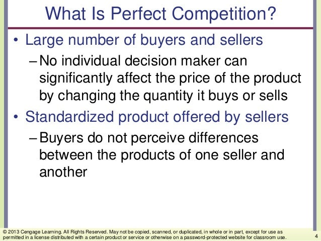 What Is Perfect Competition? • Large number of buyers and sellers –No individual decision maker can significantly affect t...