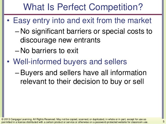 What Is Perfect Competition? • Easy entry into and exit from the market –No significant barriers or special costs to disco...