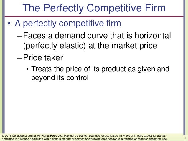 The Perfectly Competitive Firm • A perfectly competitive firm –Faces a demand curve that is horizontal (perfectly elastic)...