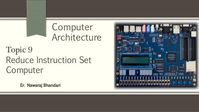 Er. Nawaraj Bhandari Topic 9 Reduce Instruction Set Computer Computer Architecture
