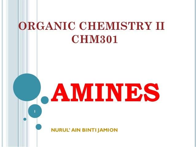 ORGANIC CHEMISTRY II CHM301  AMINES 1  NURUL' AIN BINTI JAMION
