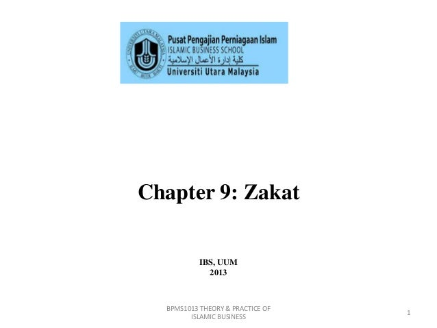 Chapter 9: Zakat  IBS, UUM 2013  BPMS1013 THEORY & PRACTICE OF ISLAMIC BUSINESS  1