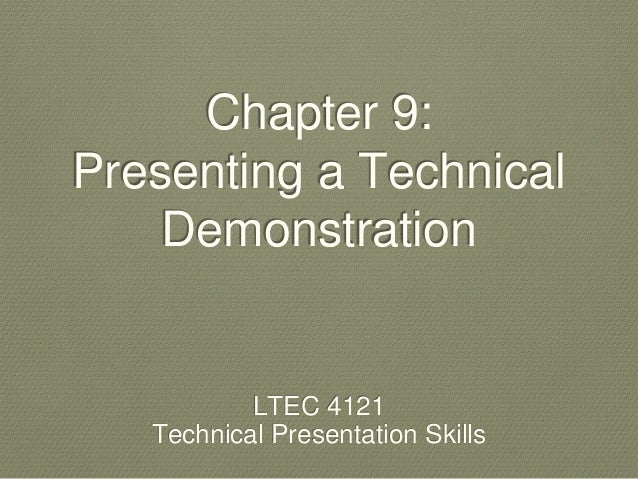 Chapter 9:  Presenting a Technical  Demonstration  LTEC 4121  Technical Presentation Skills