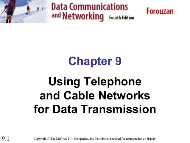 9.1 Chapter 9 Using Telephone and Cable Networks for Data Transmission Copyright © The McGraw-Hill Companies, Inc. Permiss...