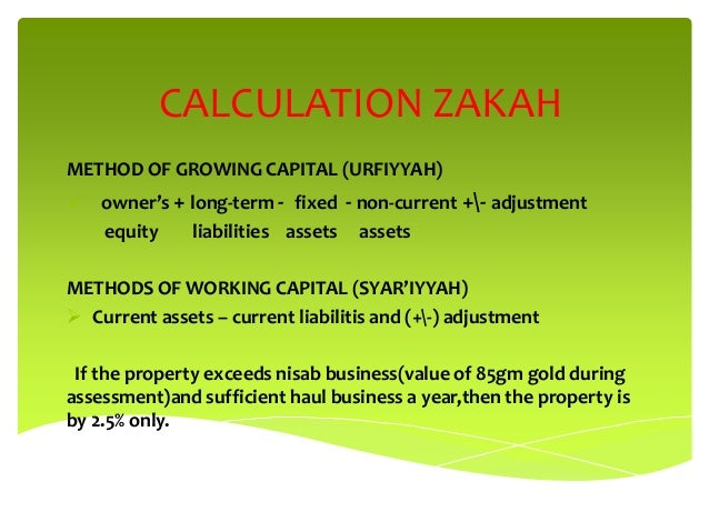CALCULATION ZAKAH METHOD OF GROWING CAPITAL (URFIYYAH)  owner's + long-term - fixed - non-current +- adjustment equity li...