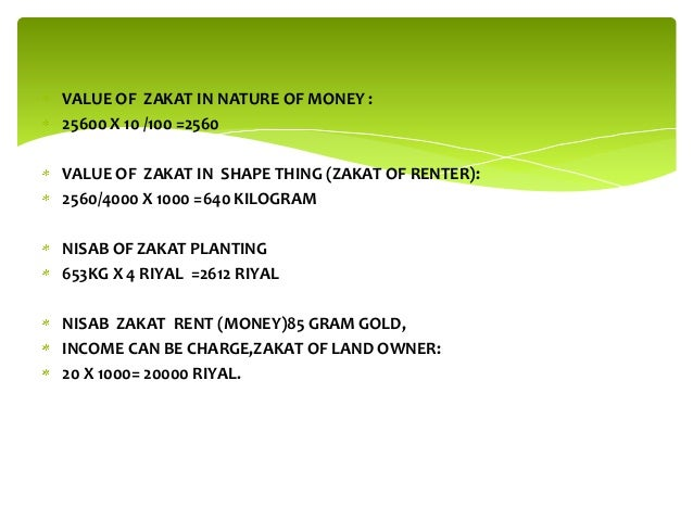 VALUE OF ZAKAT IN NATURE OF MONEY : 25600 X 10 /100 =2560  VALUE OF ZAKAT IN SHAPE THING (ZAKAT OF RENTER): 2560/4000 X 10...