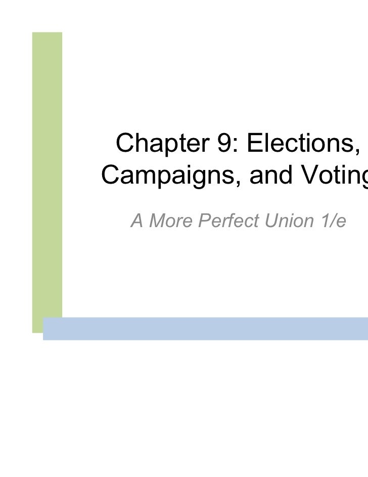 Chapter 9: Elections,Campaigns, and Voting  A More Perfect Union 1/e