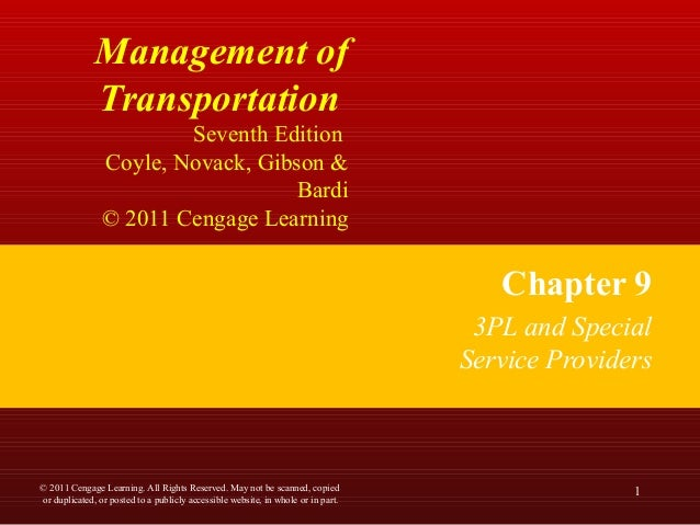 Management of Transportation Seventh Edition Coyle, Novack, Gibson & Bardi © 2011 Cengage Learning Chapter 9 3PL and Speci...
