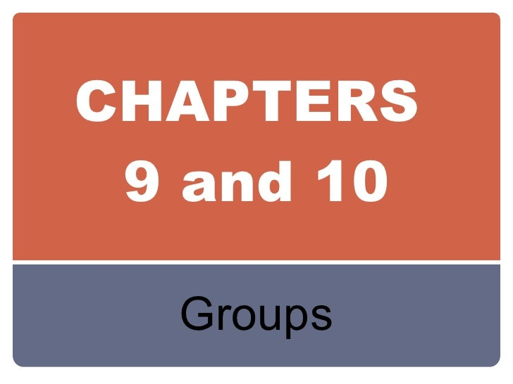 CHAPTERS  9 and 10 Groups