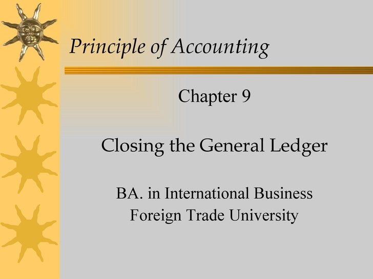 Principle of Accounting              Chapter 9   Closing the General Ledger     BA. in International Business      Foreign...