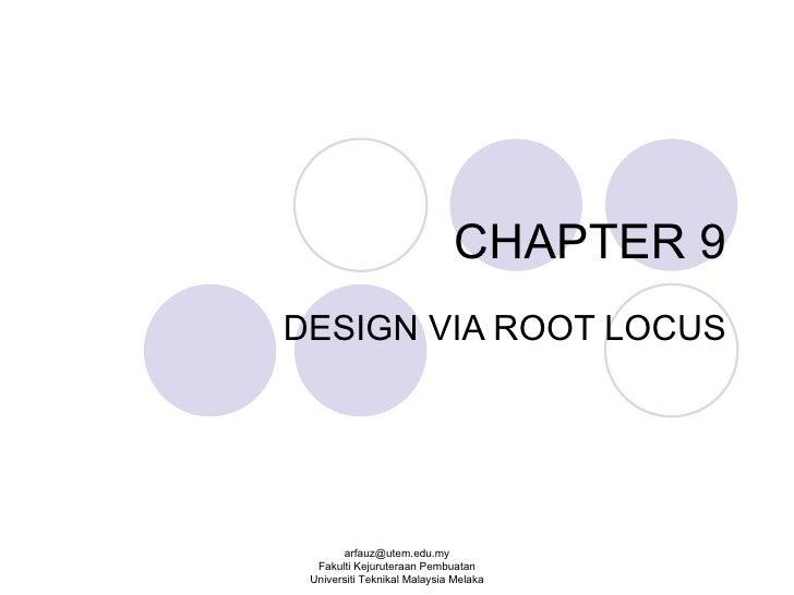 CHAPTER 9 DESIGN VIA ROOT LOCUS [email_address] Fakulti Kejuruteraan Pembuatan Universiti Teknikal Malaysia Melaka