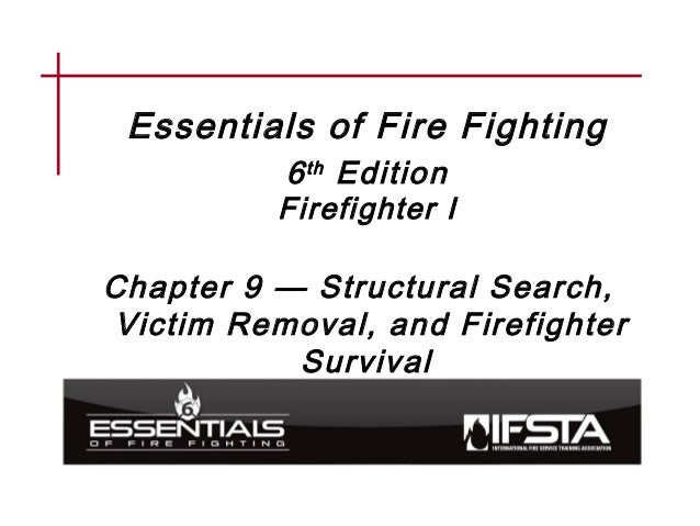 Essentials of Fire Fighting 6th Edition Firefighter I Chapter 9 — Structural Search, Victim Removal, and Firefighter Survi...