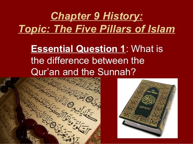 Chapter 9 History: Topic: The Five Pillars of Islam Essential Question 1: What is the difference between the Qur'an and th...