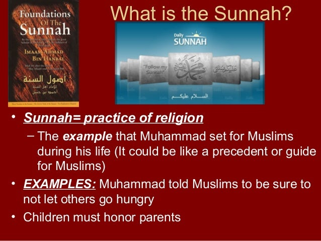 What is the Sunnah?  • Sunnah= practice of religion – The example that Muhammad set for Muslims during his life (It could ...