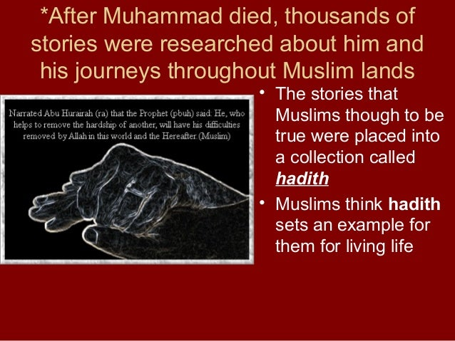 *After Muhammad died, thousands of stories were researched about him and his journeys throughout Muslim lands  • The stori...
