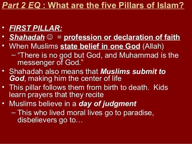 Part 2 EQ : What are the five Pillars of Islam? • FIRST PILLAR: • Shahadah  = profession or declaration of faith • When M...