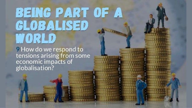 9 How do we respond to tensions arising from some economic impacts of globalisation?