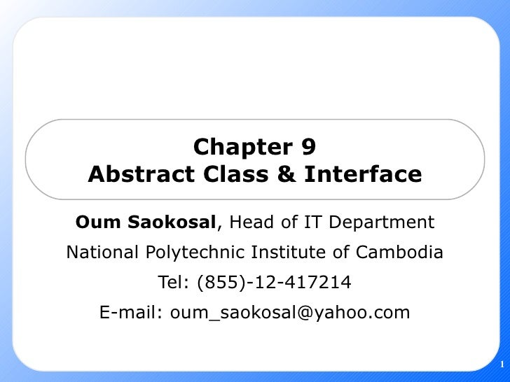 Chapter 9 Abstract Class & Interface Oum Saokosal , Head of IT Department National Polytechnic Institute of Cambodia Tel: ...