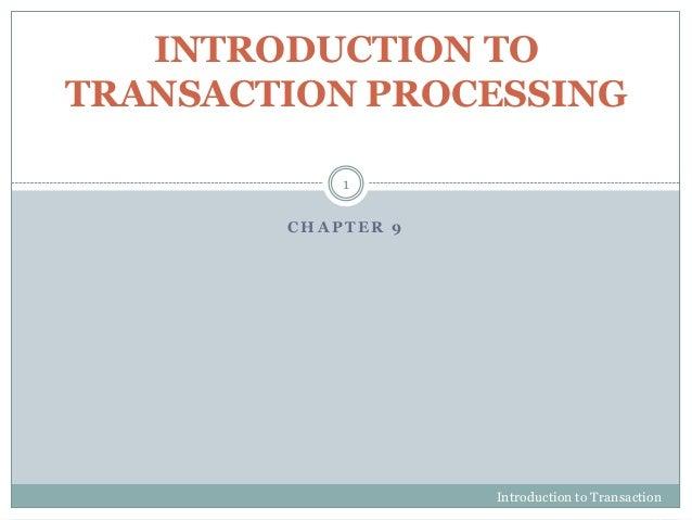 C H A P T E R 9 INTRODUCTION TO TRANSACTION PROCESSING Introduction to Transaction Processing 1