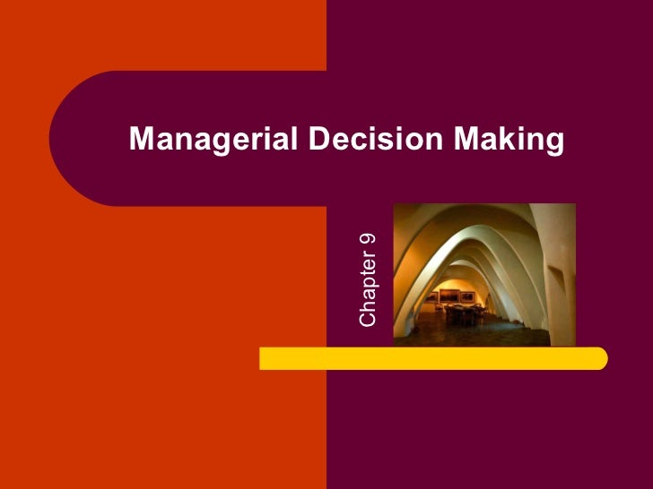 Managerial Decision Making             Chapter 9