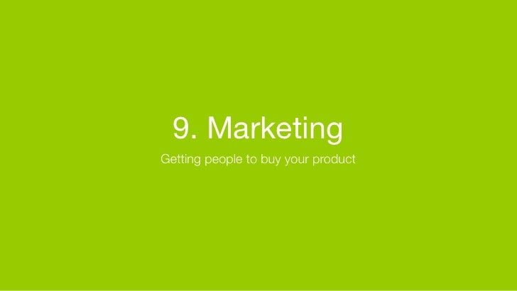 9. Marketing Getting people to buy your product