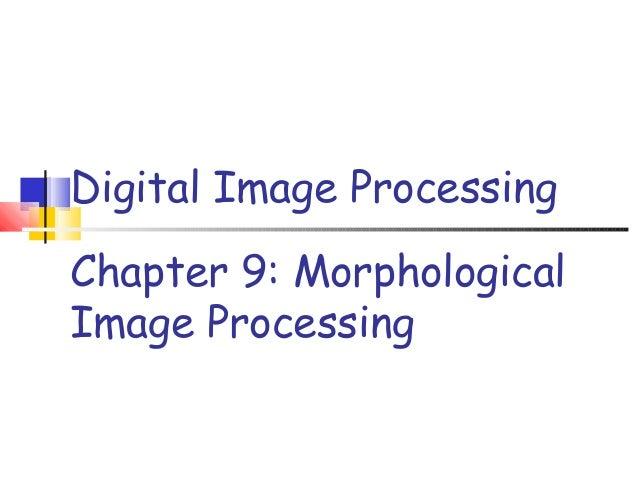 Chapter 9: MorphologicalImage ProcessingDigital Image Processing