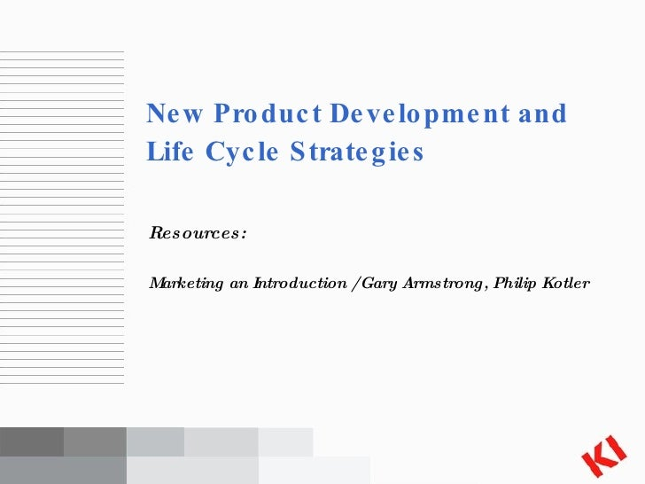 <ul><li>Resources: </li></ul><ul><li>Marketing an Introduction / Gary Armstrong, Philip Kotler </li></ul>New Product Devel...