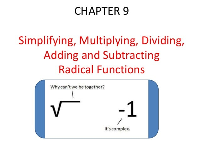 CHAPTER 9 Simplifying, Multiplying, Dividing, Adding and Subtracting Radical Functions